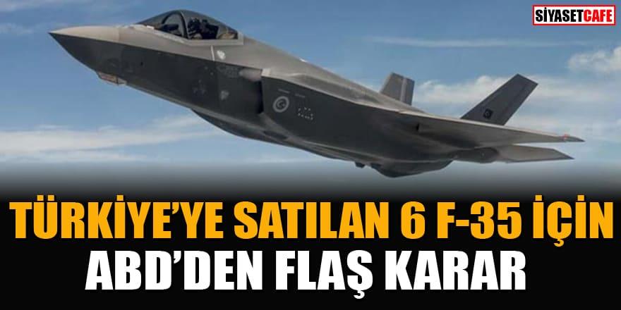 ABD'den Türkiye'ye satılan F-35'ler hakkında flaş karar!