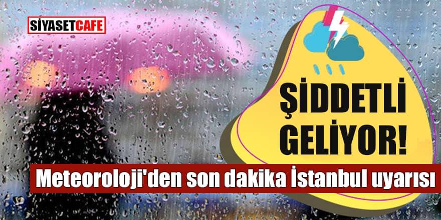 Meteoroloji'den son dakika İstanbul uyarısı: Şiddetli geliyor