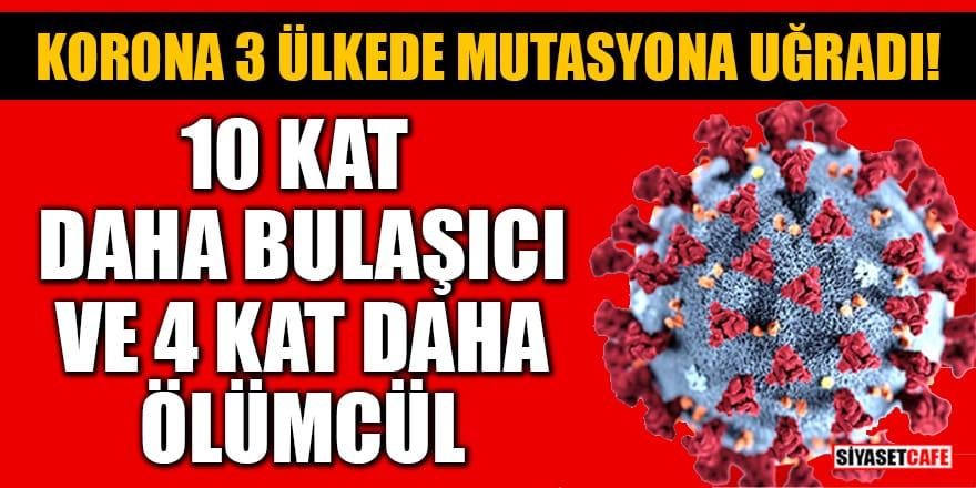 Koronavirüs 3 ülkede mutasyona uğradı! 10 kat daha bulaşıcı ve 4 kat daha ölümcül