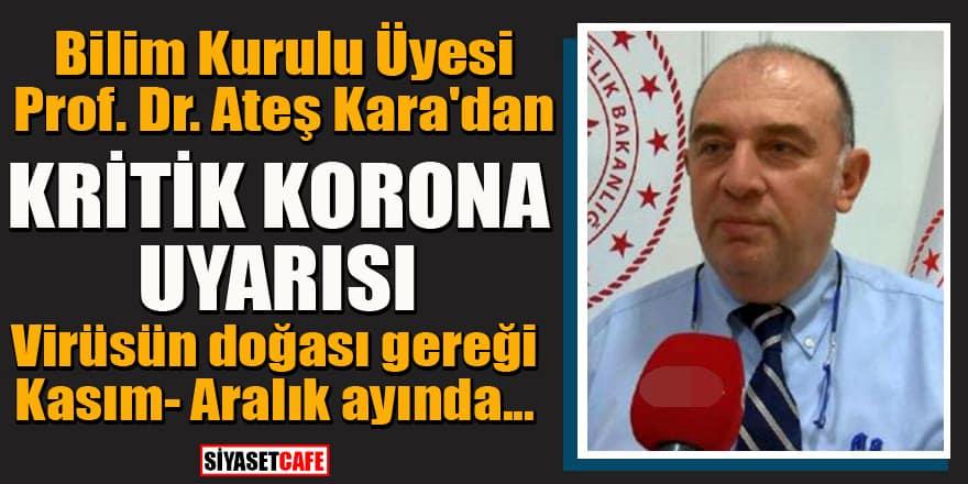 Bilim Kurulu Üyesi Prof. Dr. Ateş Kara'dan korona uyarısı: Kasım-Aralık ayında...