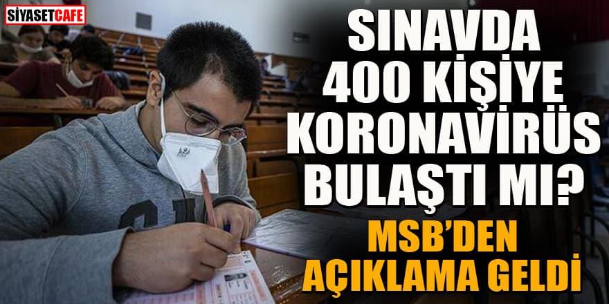 Sınavda 400 öğrenciye korona bulaştığına ilişkin iddialara MSB'den açıklama
