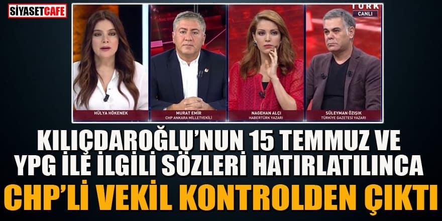 Kılıçdaroğlu'nun sözlerini hatırlatılınca CHP'li Murat Emir çılgına döndü