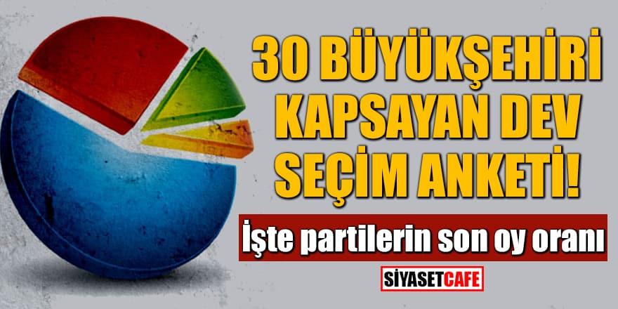 30 büyükşehiri kapsayan dev seçim anketi! İşte partilerin son oy oranı