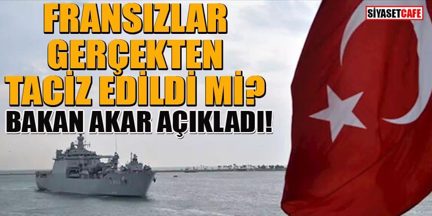 Türk donanması Fransız gemisini taciz mi etti? Bakan Akar'dan iddialara yanıt