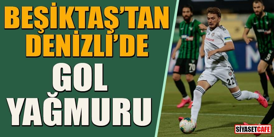 Beşiktaş'tan Denizli'de gol yağmuru