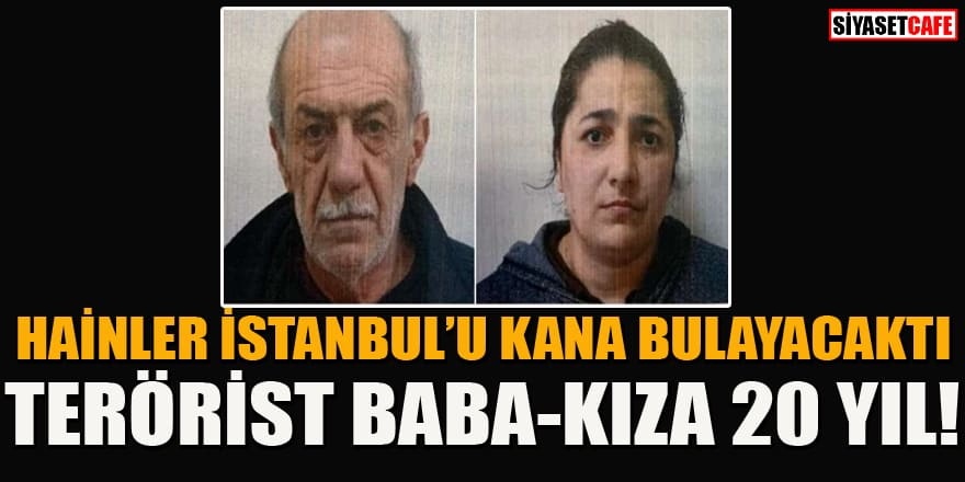 İstanbul'a saldırı planlayan PKK'lı baba-kız yakalandı! 20 yıl hapis...