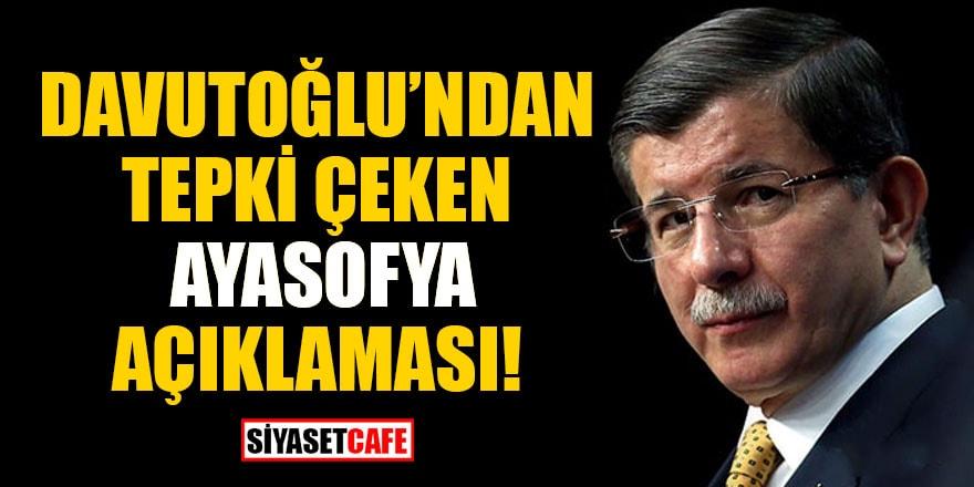 Davutoğlu'ndan tepki çeken Ayasofya açıklaması