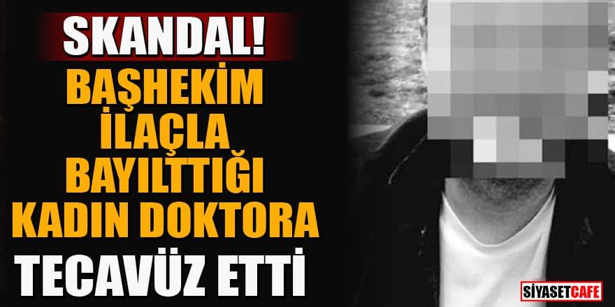Kırklareli'de skandal olay! Başhekim ilaçla bayılttığı kadın doktora tecavüz etti!