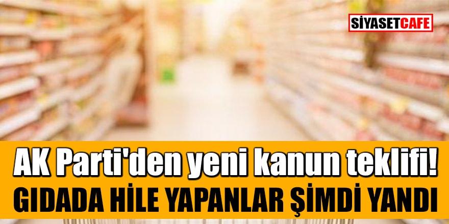 AK Parti'den yeni kanun teklifi! Gıdada hile yapanlar şimdi yandı