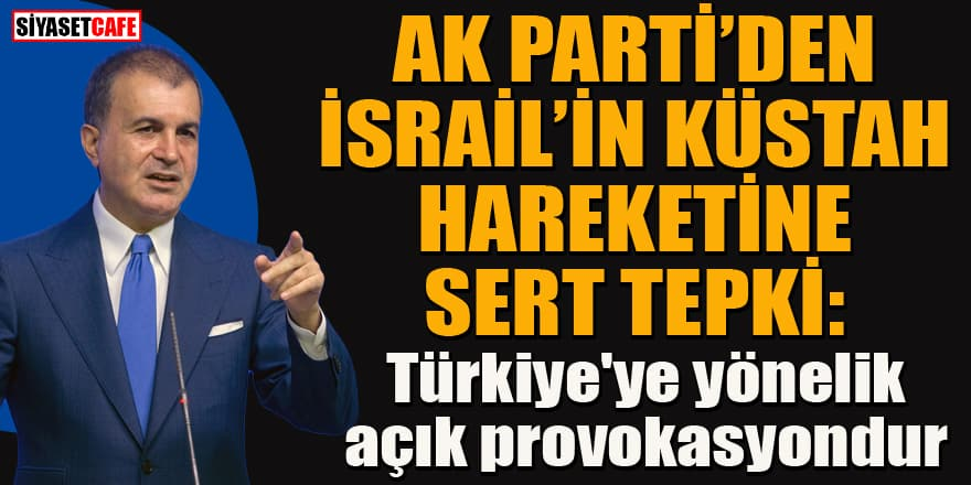 AK Parti'den İsrail'in çirkin hareketine sert tepki: Saygısızlık saldırı niteliğinde