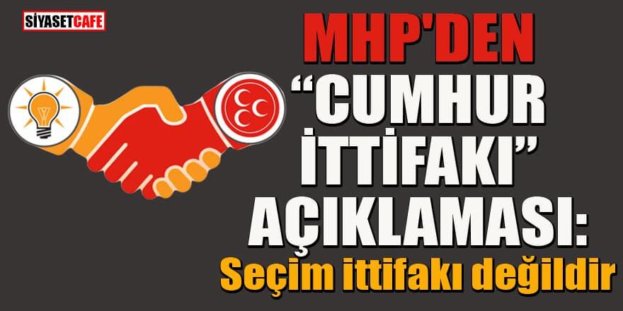 """MHP'den """"Cumhur İttifakı"""" açıklaması: Seçim ittifakı değildir"""