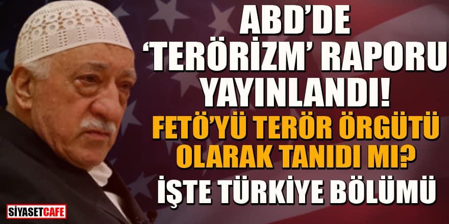 ABD'de 'terörizm' raporu yayımlandı! İşte Türkiye bölümü...