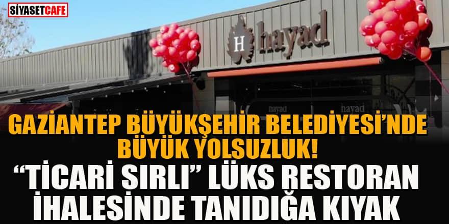 """Gaziantep Büyükşehir Belediyesi'nde yolsuzluk! """"Ticari sırlı"""" lüks restoranın ihalesinde usulsüzlük"""