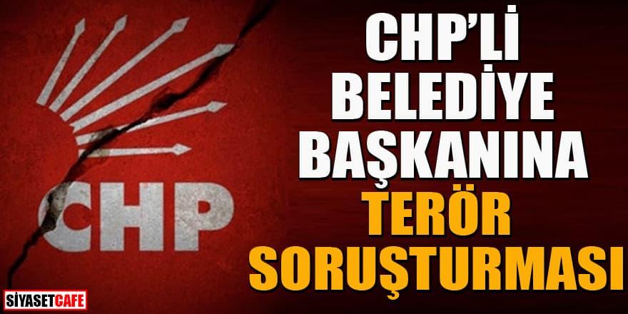 CHP'li Belediye Başkanı hakkında 'terör soruşturması'
