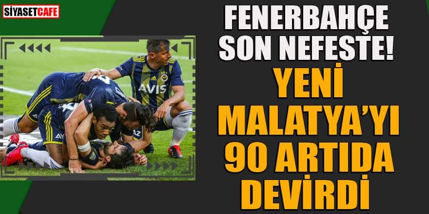 Fenerbahçe, Yeni Malatyaspor'u, 90 artıda devirdi!