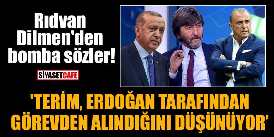Rıdvan Dilmen'den bomba sözler! 'Terim, Erdoğan tarafından görevden alındığını düşünüyor'