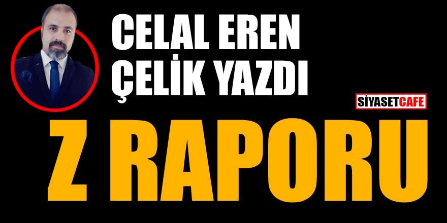 Celal Eren Çelik yazdı: Z raporu