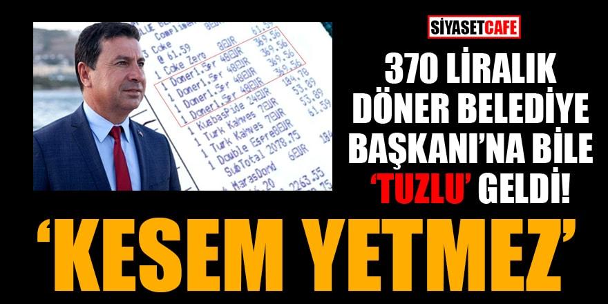 370 liralık döner Belediye Başkanı'na bile 'tuzlu' geldi: Kesem yetmez