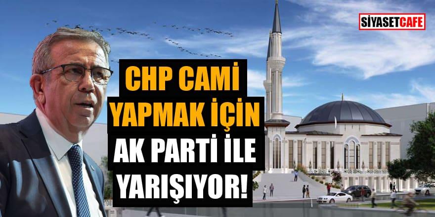 CHP, cami yapmak için AK Parti ile yarışıyor