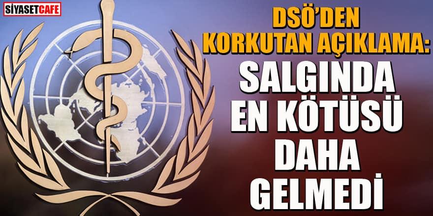 DSÖ'den korkutan açıklama: Koronavirüs hızlandı! En kötüsü henüz gelmedi