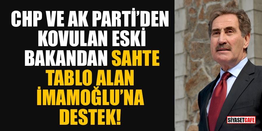 CHP ve AK Parti'den kovulan eski bakandan sahte tablo alan İmamoğlu'na destek!