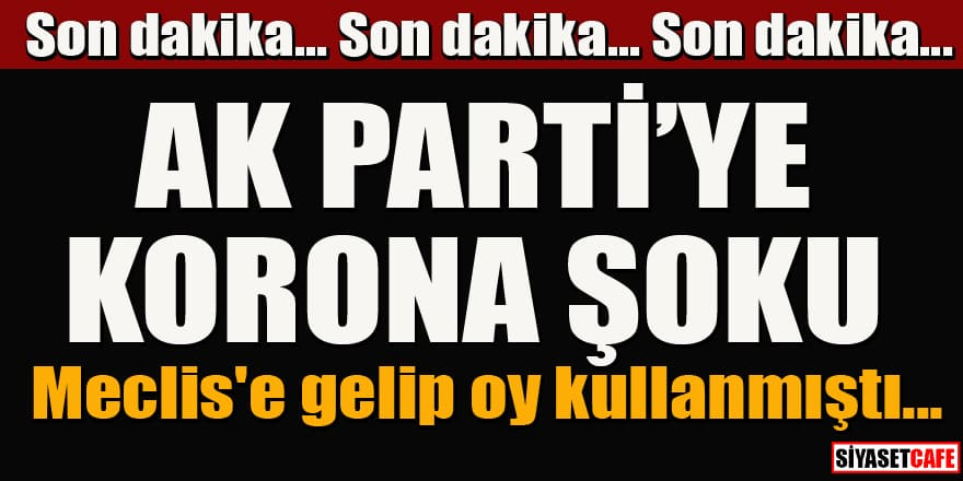 AK Parti Grup Başkanvekili Akbaşoğlu koronaya yakalandı! Meclis'te oy kullanmıştı...