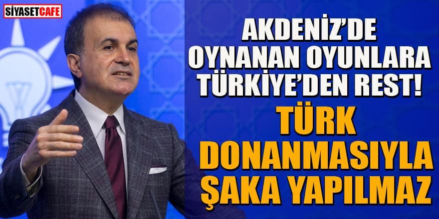 AK Parti Sözcüsü Ömer Çelik'ten Doğu Akdeniz resti: Türk donanması ile şaka yapılmaz