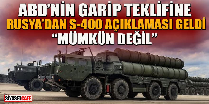 ABD'nin 'S-400'leri alma' teklifine Rusya'dan ilk yanıt geldi