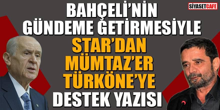 Bahçeli'nin çağrısının ardından Star'dan Mümtaz'er Türköne'ye destek yazısı