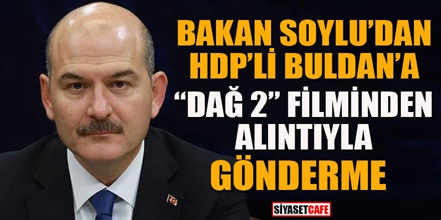 Bakan Soylu'dan HDP'li Pervin Buldan'a Dağ 2 alıntısıyla gönderme