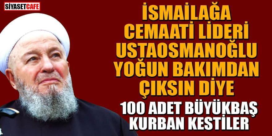İsmailağa Cemaati Lideri Ustaosmanoğlu için 100 kurban kesen kişi kovulan mürid çıktı