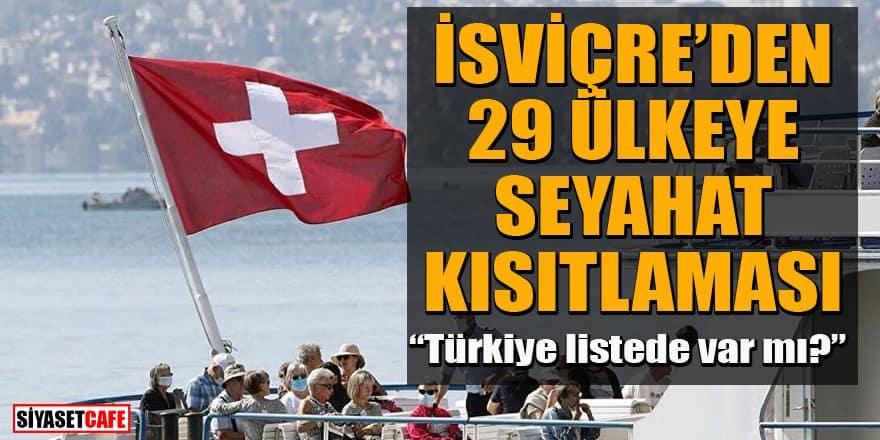 İsviçre'den 29 ülkeye seyahat kısıtlaması! Listede Türkiye var mı?