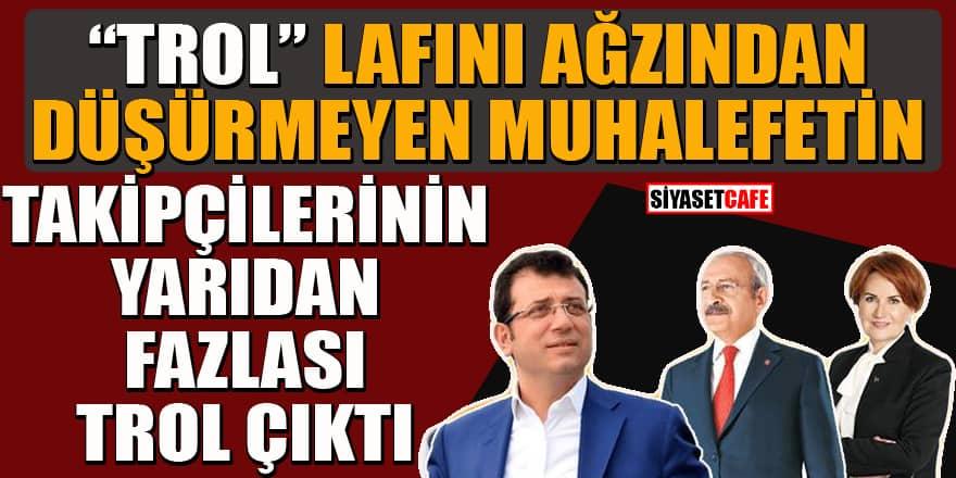 Kılıçdaroğlu, Akşener ve İmamoğlu'nun takipçilerinin yarıdan fazlası fake çıktı!