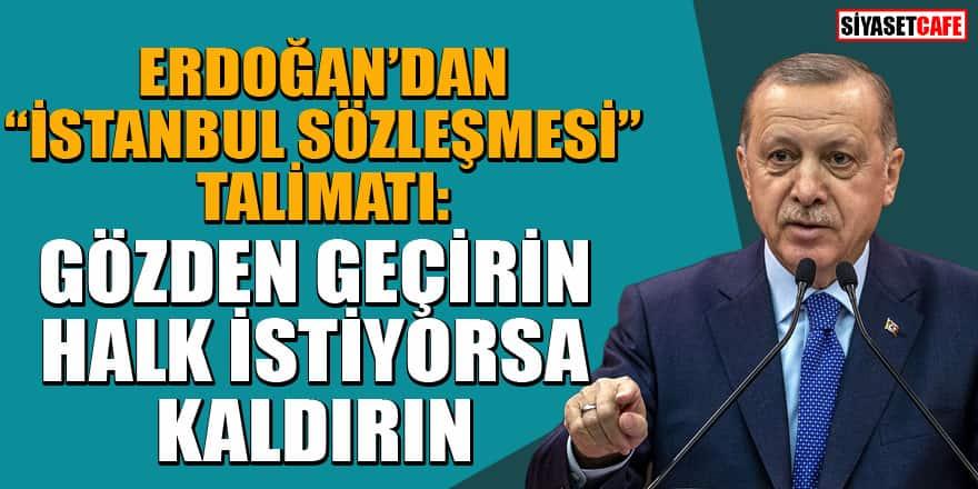 Erdoğan'dan 'İstanbul Sözleşmesi' talimatı: Gözden geçirin, halk istiyorsa kaldırın