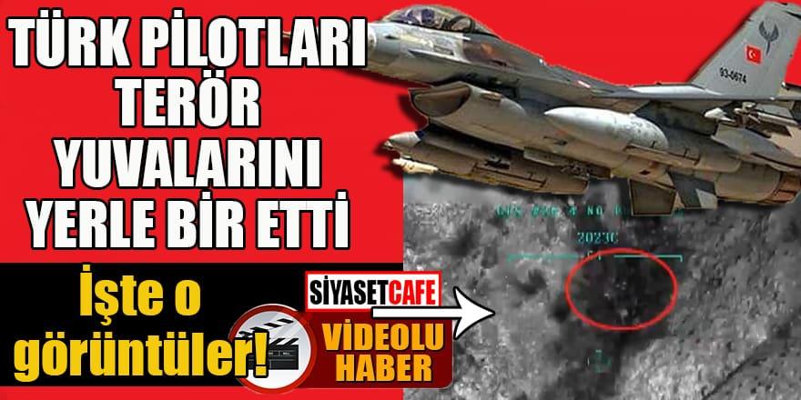 Türk pilotları terör yuvalarını yerle bir etti