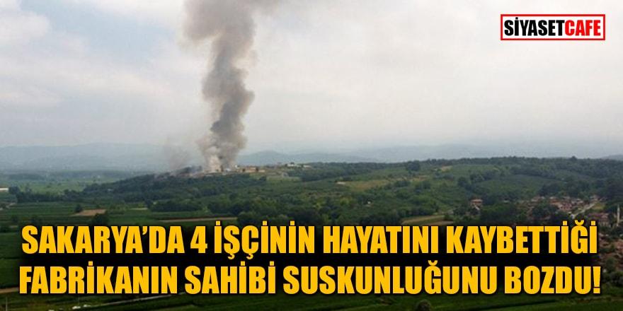 Sakarya'da 4 işçinin hayatını kaybettiği fabrikanın sahibi suskunluğunu bozdu