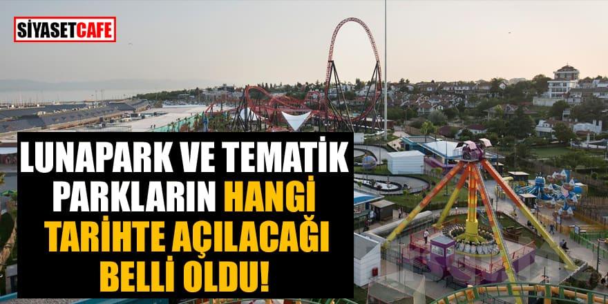 Lunapark ve tematik parkların hangi tarihte açılacağı belli oldu
