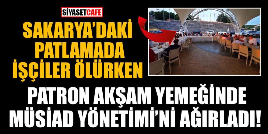 Sakarya'daki patlamada işçiler ölürken patron akşam yemeğinde MÜSİAD Yönetimi'ni ağırladı!
