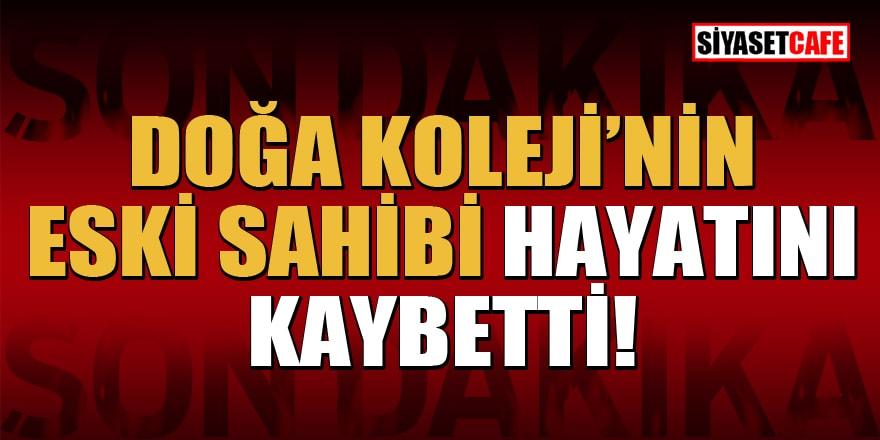 Doğa Koleji'nin eski sahibi iş insanı Ömer Saçaklıoğlu hayatını kaybetti