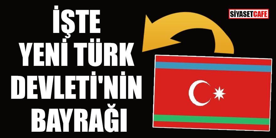 İşte yeni Türk Devleti'nin bayrağı