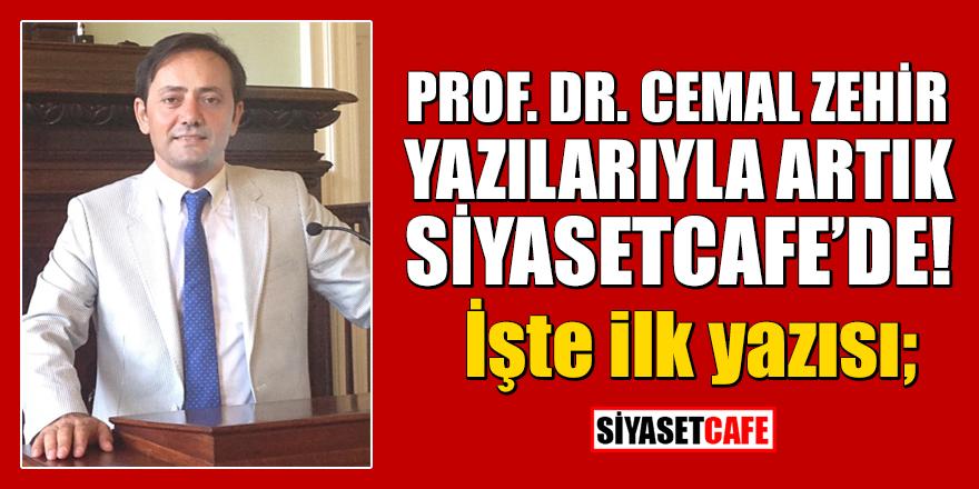 Prof. Dr. Cemal Zehir yazılarıyla Siyasetcafe'de! İşte ilk yazısı;