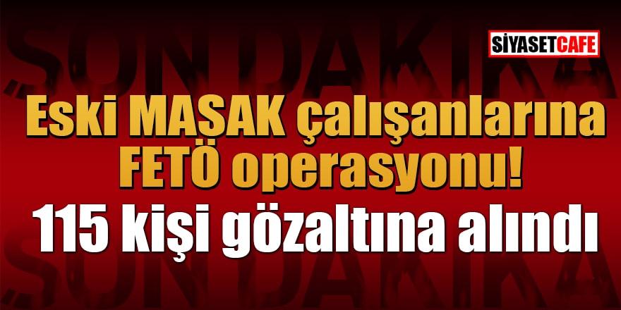 Eski MASAK çalışanlarına FETÖ operasyonu! 115 kişi gözaltına alındı