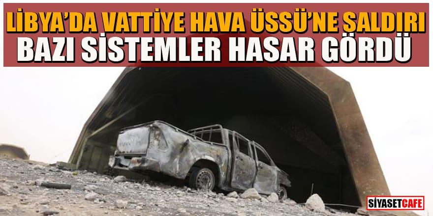 Libya'da Vattiye Hava Üssü'ne saldırı! Bazı sistemler hasar gördü!