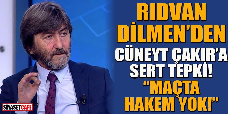 Rıdvan Dilmen'den Cüneyt Çakır'a sert tepki: Maçta hakem yok