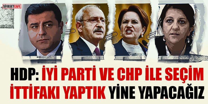 HDP: İYİ Parti ve CHP ile seçim ittifakı yaptık, yine yapacağız