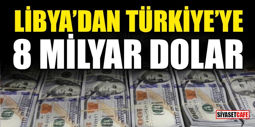Libya'dan Türkiye'ye 8 milyar dolar