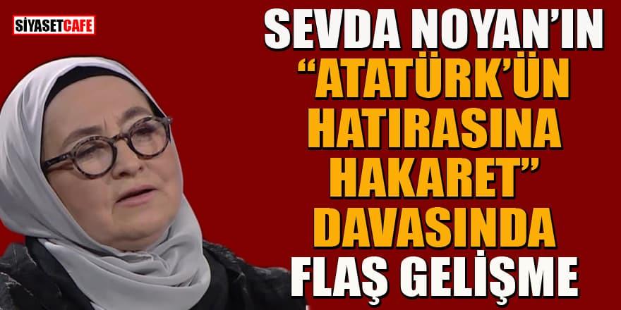 Sevda Noyan'ın ''Atatürk'ün Hatırasına Hakaret'' soruşturmasında karar!