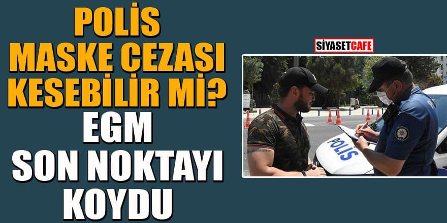 Polis maske cezası kesebillir mi? EGM'den açıklama geldi