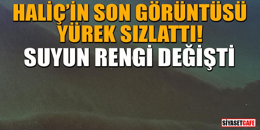 İstanbul Haliç'ten son görüntüler! Suyun rengi değişti