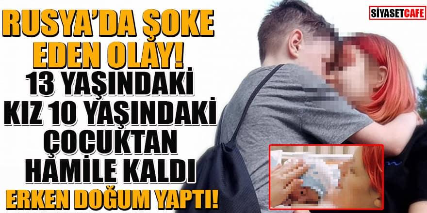Rusya'da 13 yaşındaki kız 10 yaşındaki çocuktan hamile kaldı! Erken doğum yaptı!